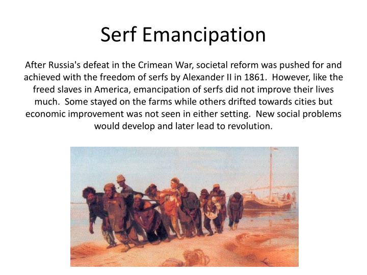 the emancipation of serfs He promised to reform serfdom in russia but made no concrete proposals his  new  both were for the complete emancipation of serfdom, stressed a strong.