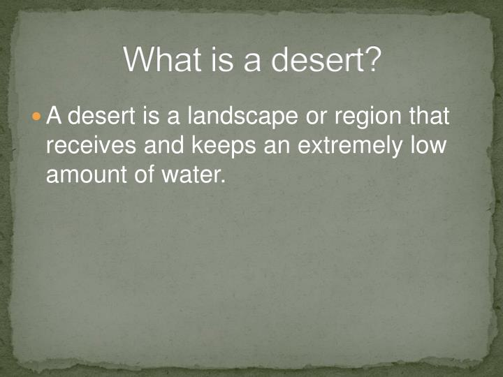 What is a desert?