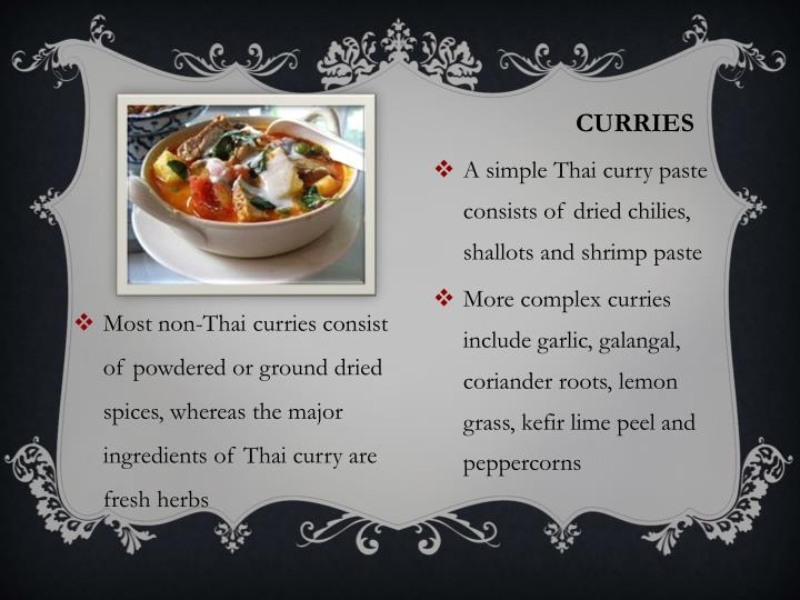 A simple Thai curry paste consists of dried chilies, shallots and shrimp paste
