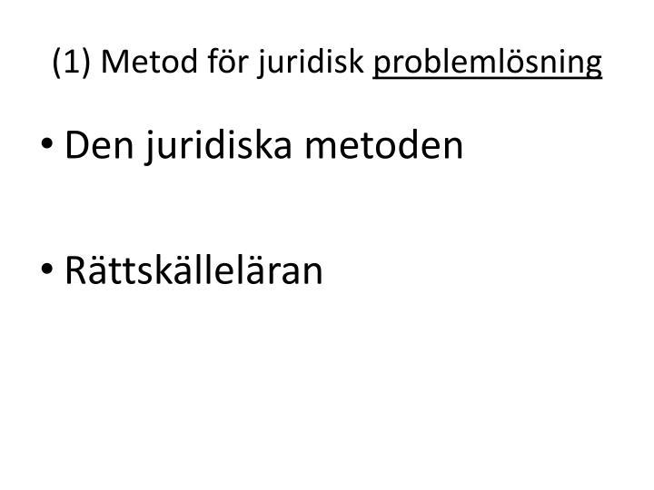 (1) Metod för juridisk
