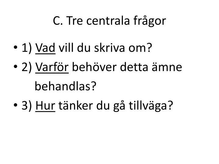 C. Tre centrala frågor
