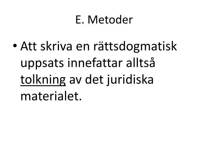 E. Metoder