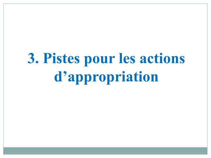 3. Pistes pour les actions d'appropriation