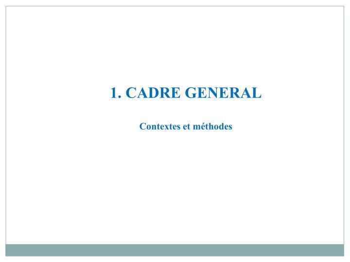 1. CADRE GENERAL