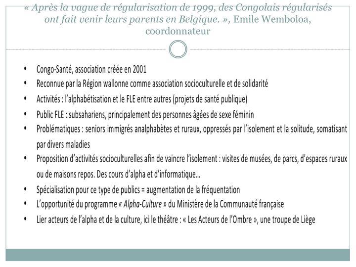« Après la vague de régularisation de 1999, des Congolais régularisés ont fait venir leurs parents en Belgique. »,