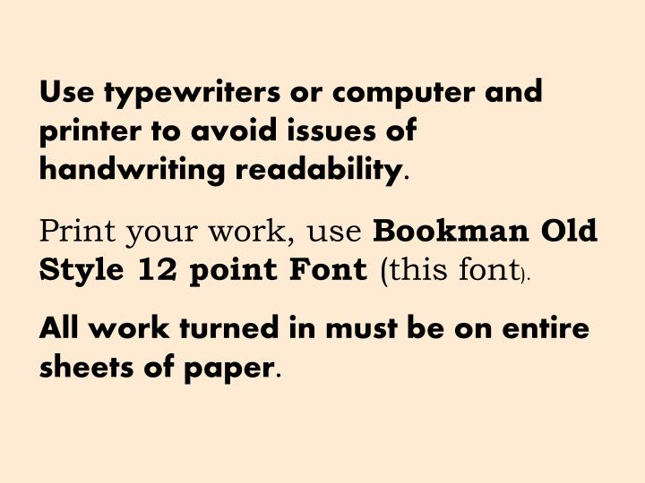 Use typewriters or computer and printer to avoid issues of handwriting readability.