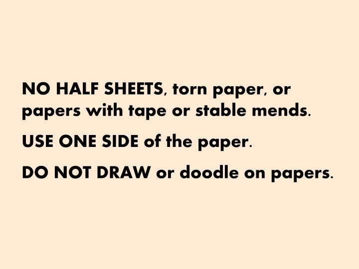 NO HALF SHEETS, torn paper, or papers with tape or stable mends.