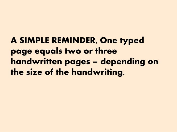 A SIMPLE REMINDER, One typed page equals two or three handwritten pages – depending on the size of the handwriting.