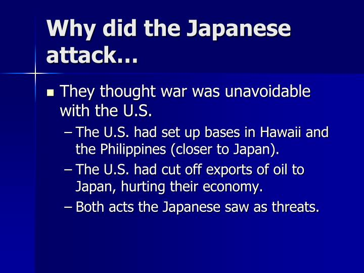 Why did the Japanese attack…