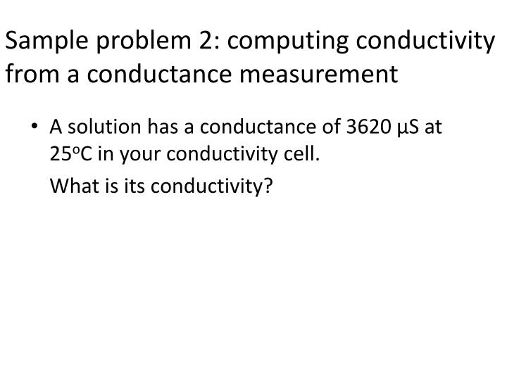 Sample problem 2: computing conductivity from a conductance measurement