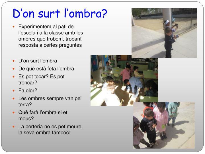 Experimentem al pati de l'escola i a la classe amb les ombres que trobem, trobant resposta a certes preguntes
