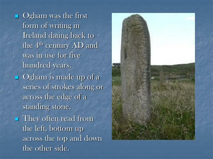 Ogham was the first form of writing in Ireland dating back to the 4