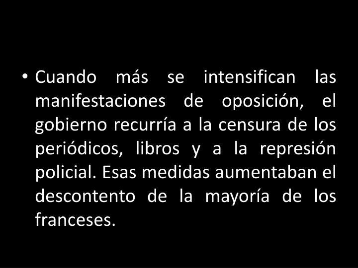 Cuando más se intensifican las manifestaciones de oposición, el gobierno recurría a la censura de los periódicos, libros y a la represión policial. Esas medidas aumentaban el descontento de la mayoría de los franceses.