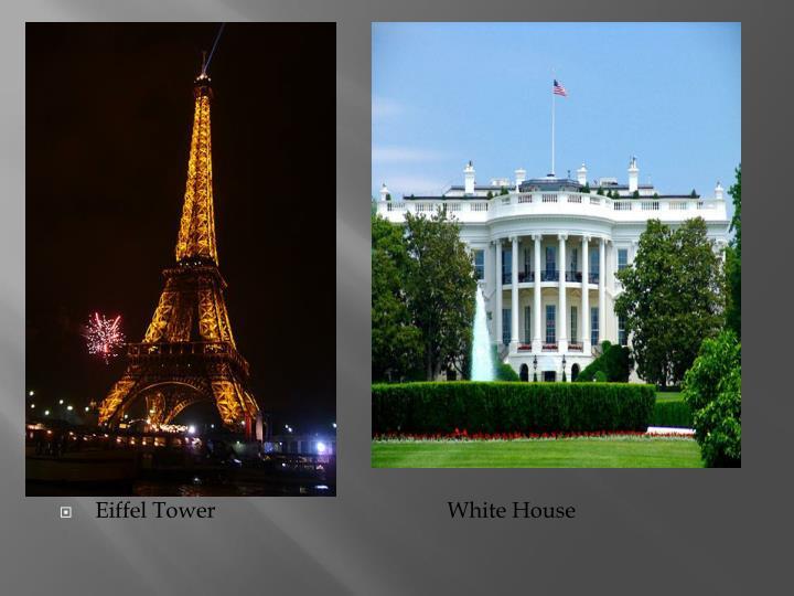 Eiffel Tower                                          White House