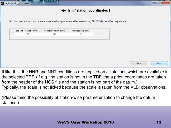 If like this, the NNR and NNT conditions are applied on all stations which are available in the selected TRF. (If e.g. the station is not in the TRF, the a priori coordinates are taken from the header of the NGS file and the station is not part of the datum.)