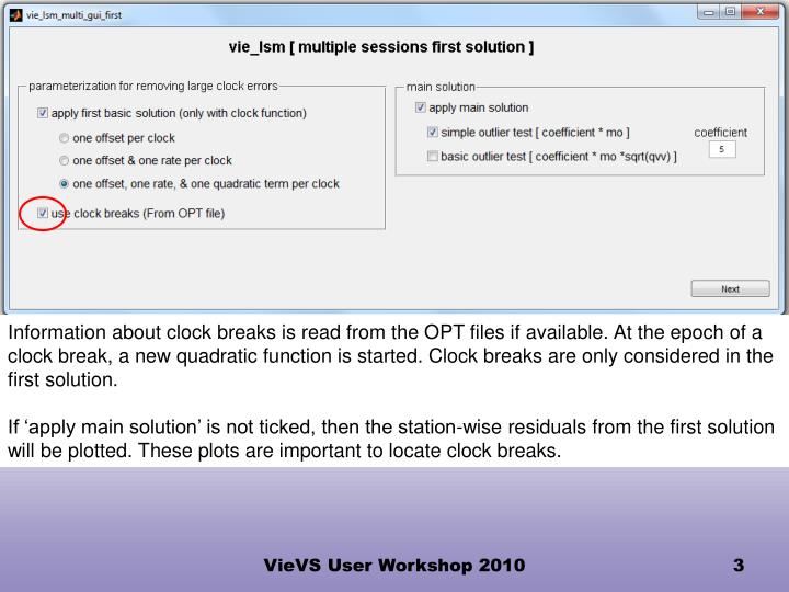 Information about clock breaks is read from the OPT files if available. At the epoch of a clock break, a new quadratic function is started. Clock breaks are only considered in the first solution.