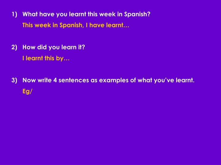 1)What have you learnt this week in Spanish?