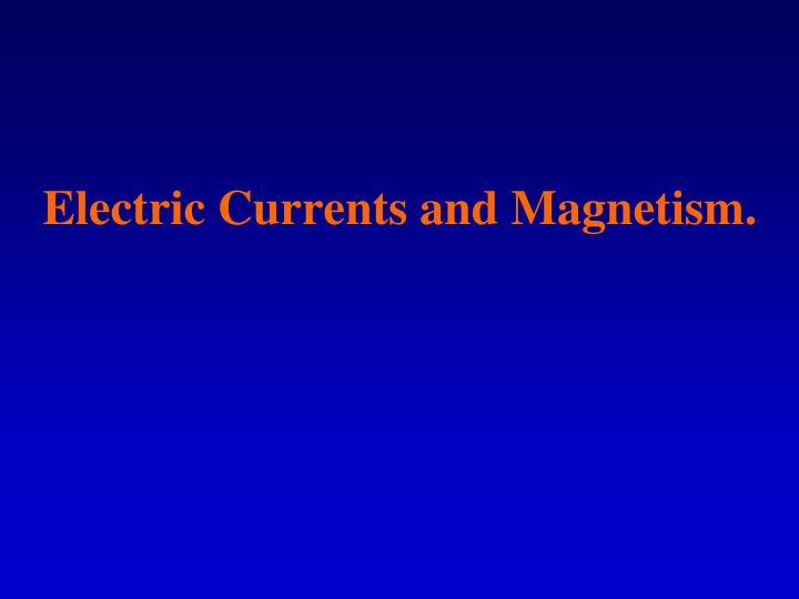Electric Currents and Magnetism.