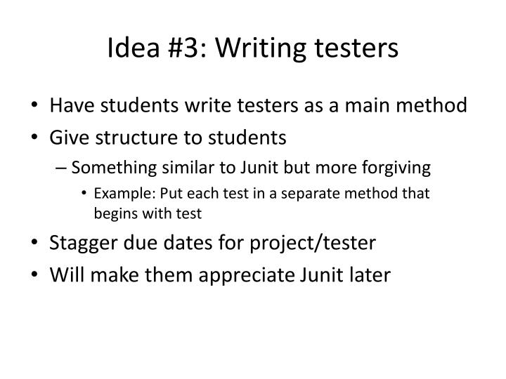 Idea #3: Writing testers