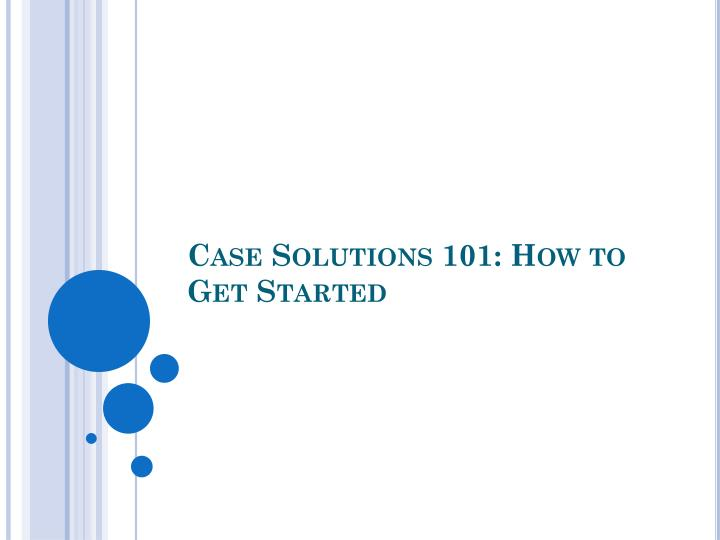 Case solutions 101 how to get started