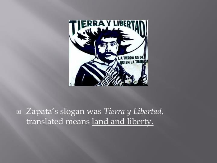 Zapata's slogan was