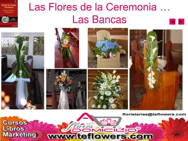 Las Flores de la Ceremonia …