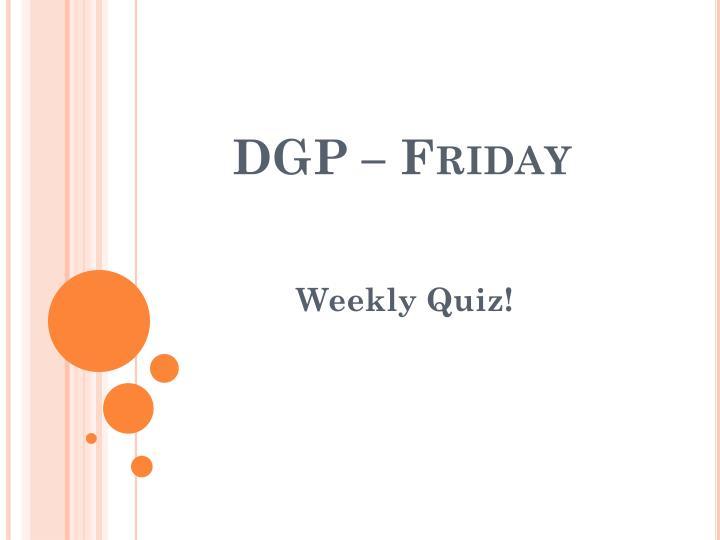 DGP – Friday