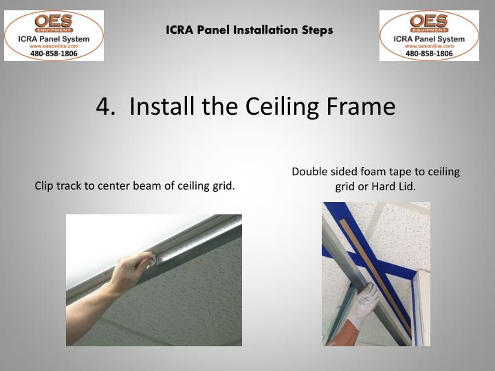 4.  Install the Ceiling Frame