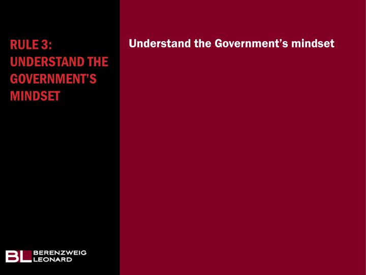 Rule 3: Understand the Government's Mindset