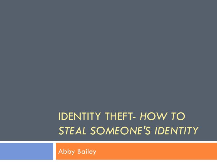 Identity theft how to steal someone s identity