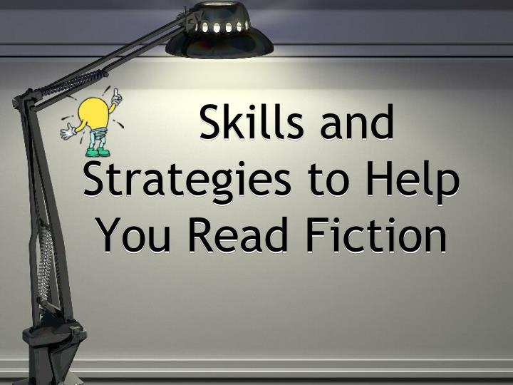 Skills and strategies to help y ou r ead fiction