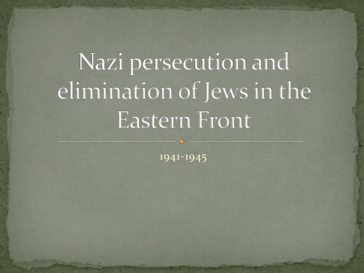 Nazi persecution and elimination of Jews in the Eastern Front
