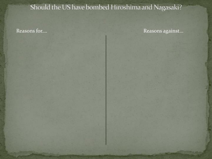 Should the US have bombed Hiroshima and Nagasaki?