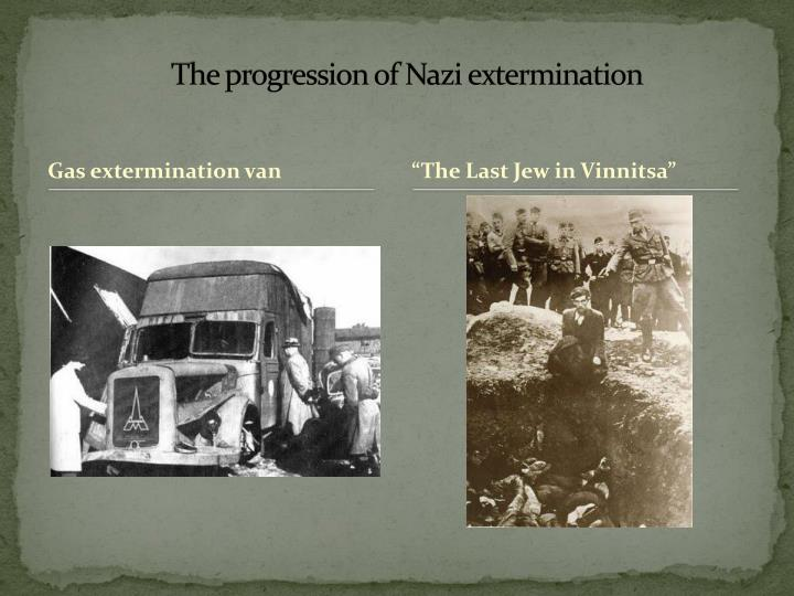 The progression of Nazi extermination