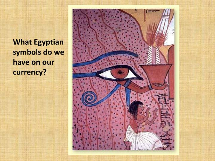 What Egyptian symbols do we have on our currency?