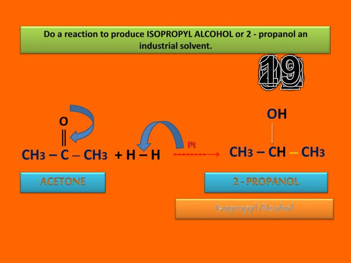 Do a reaction to produce ISOPROPYL ALCOHOL or 2 -