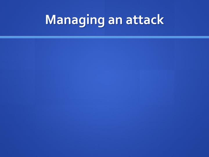 Managing an attack
