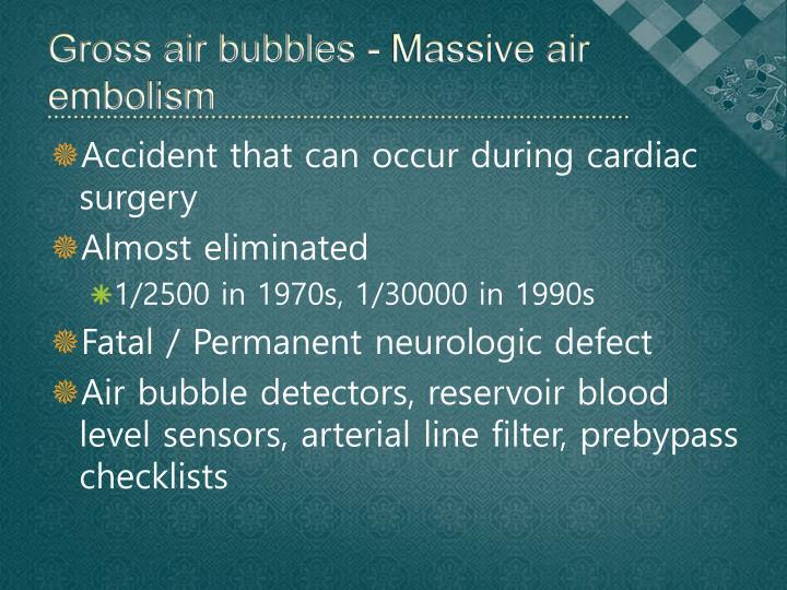 Gross air bubbles - Massive air embolism