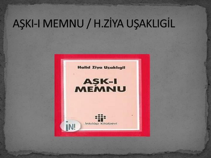 AŞKI-I MEMNU / H.ZİYA UŞAKLIGİL