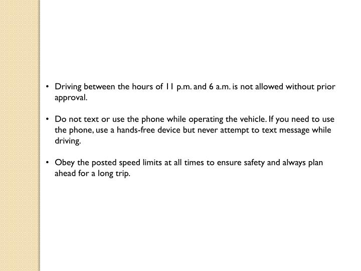 Driving between the hours of 11 p.m. and 6 a.m. is not allowed without prior approval.