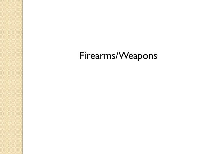 Firearms/Weapons