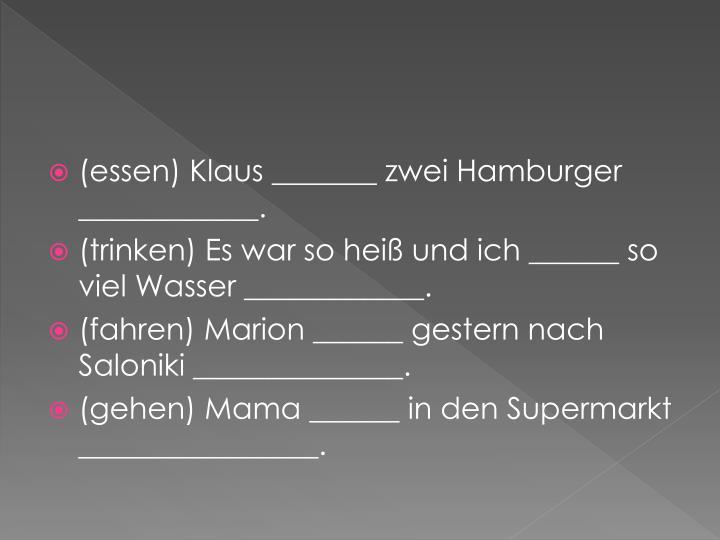 (essen) Klaus _______ zwei Hamburger ____________.