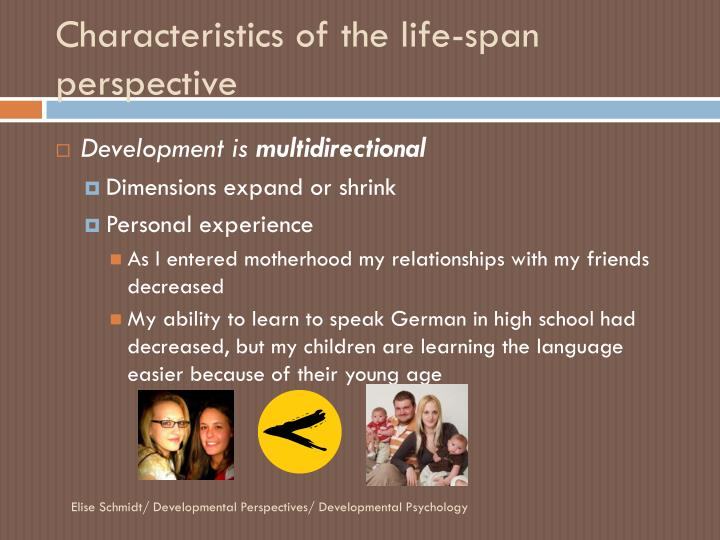 describe the characteristics of the life span perspective This article presents a life-span developmental (lsd) perspective on the  in the  following discussion we define our key concepts and introduce  entire life span,  it is difficult to infer the direct impacts of status characteristics.