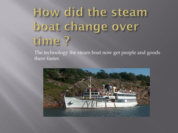 How did the steam boat change over time ?