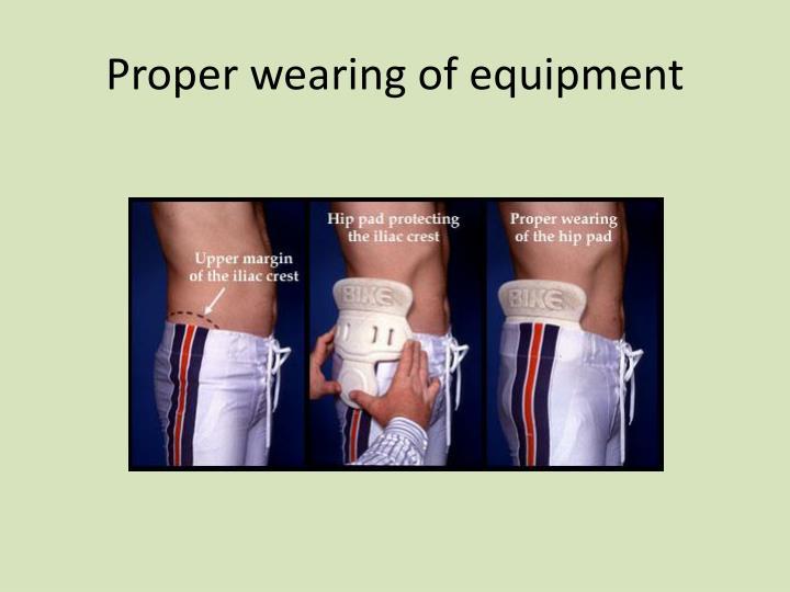 Proper wearing of equipment
