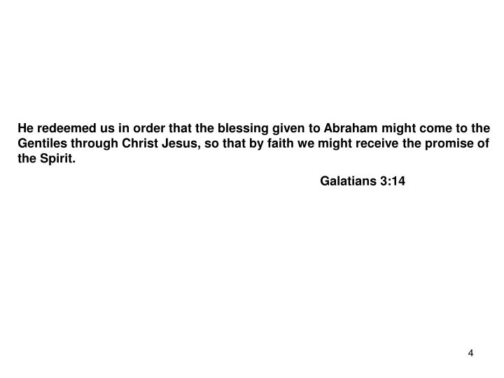 He redeemed us in order that the blessing given to Abraham might come to the Gentiles through Christ Jesus, so that by faith we might receive the promise of the Spirit.