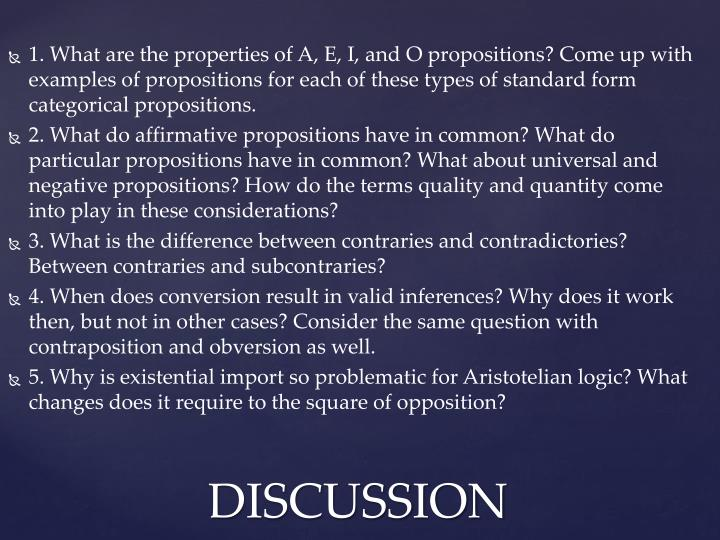 1. What are the properties of A, E, I, and O propositions? Come up with examples of