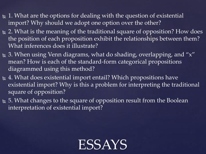 1. What are the options for dealing with the question of existential import? Why should