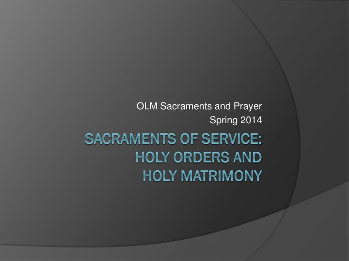 Olm sacraments and prayer spring 2014