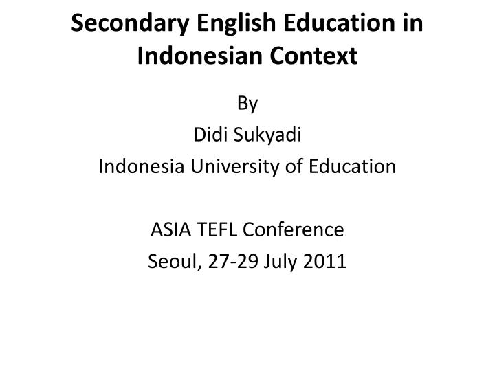 Secondary english education in indonesian context